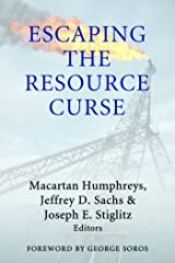Escaping the Resource Curse (Initiative for Policy Dialogue at Columbia: Challenges in Development and Globalization) Kindle Edition