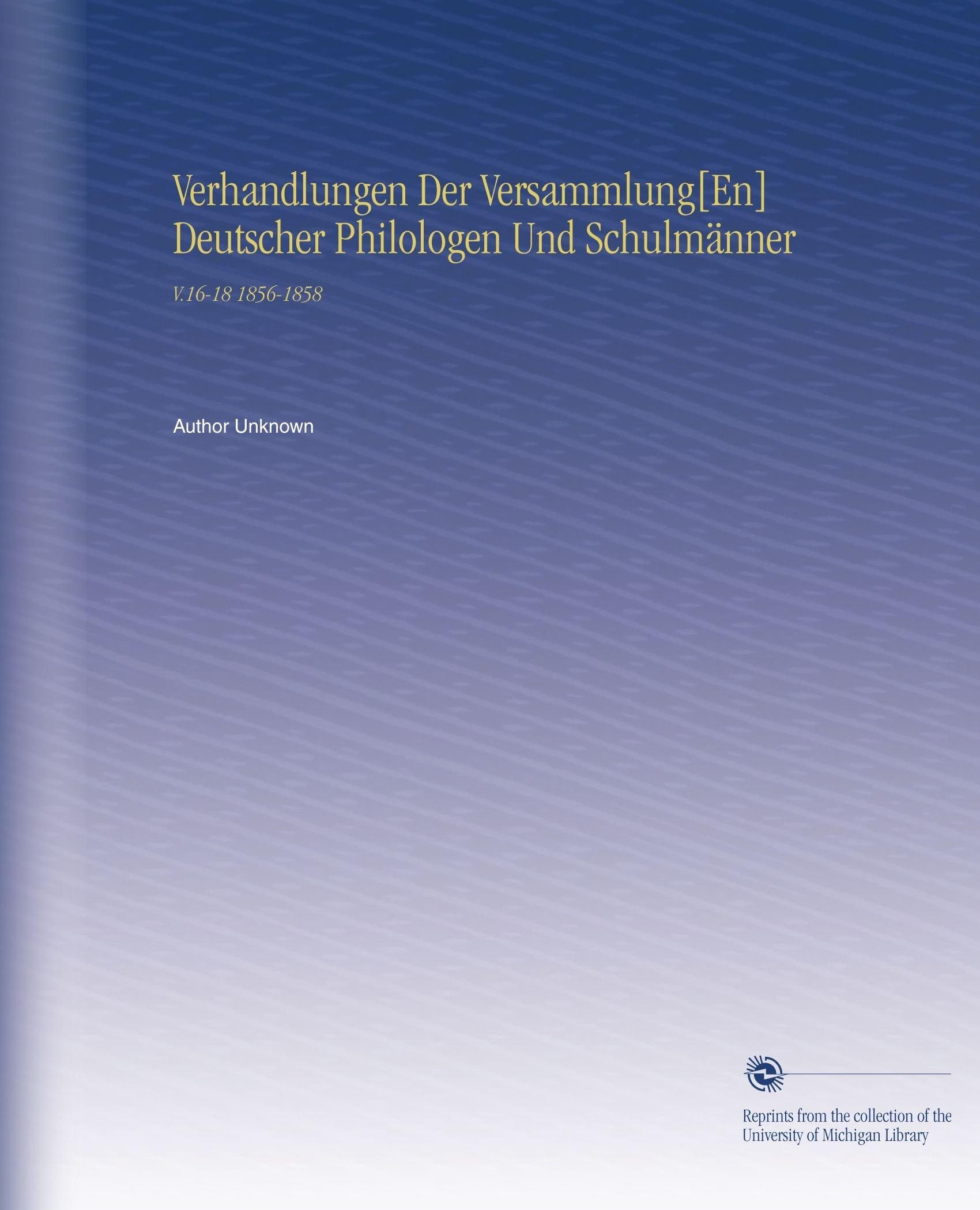 Download Verhandlungen Der  Versammlung[En] Deutscher Philologen Und Schulmänner: V.16-18 1856-1858 (German Edition) PDF