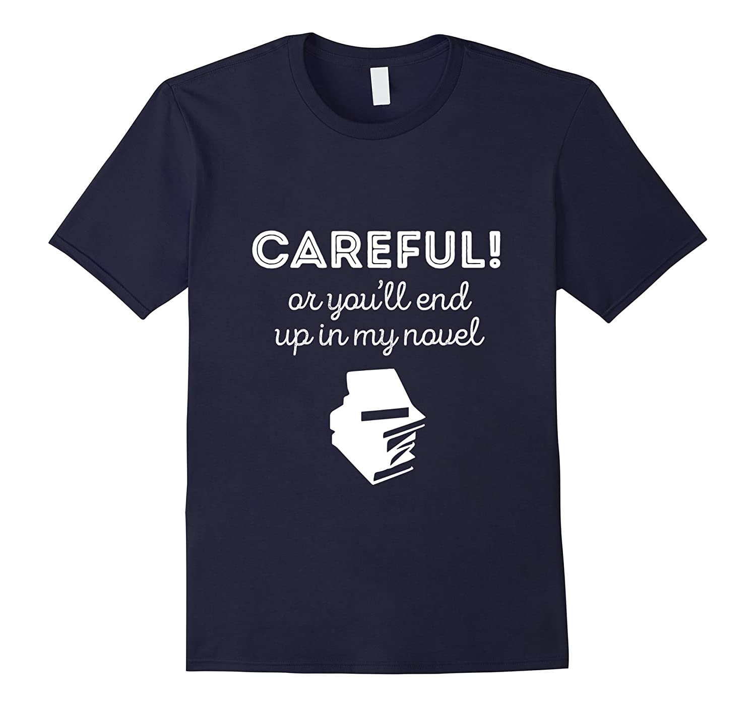 Careful Or youll end up in my Novel Writers Funny T-shirt-TJ