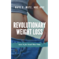 Revolutionary Weight Loss: Lose It For Good This Time