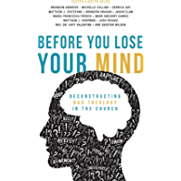Before You Lose Your Mind: Deconstructing Bad Theology in the Church (English Edition)