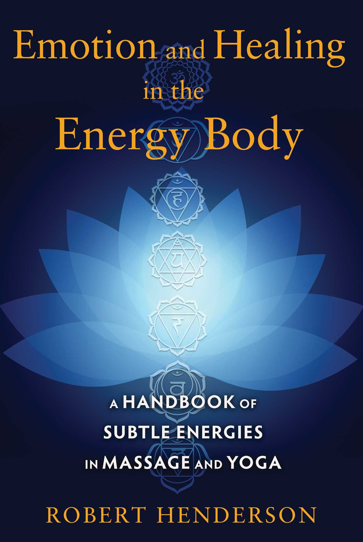 Emotion And Healing In The Energy Body  A Handbook Of Subtle Energies In Massage And Yoga