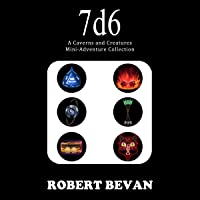 7d6: A Caverns and Creatures Mini-Adventure Collection, Book 7