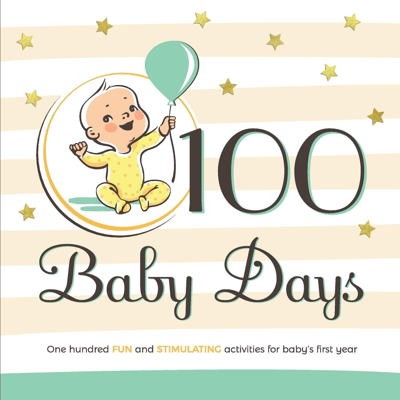 Download 100 Baby Days: One Hundred Fun and Stimulating Activities for Baby's First Year PDF Text fb2 ebook