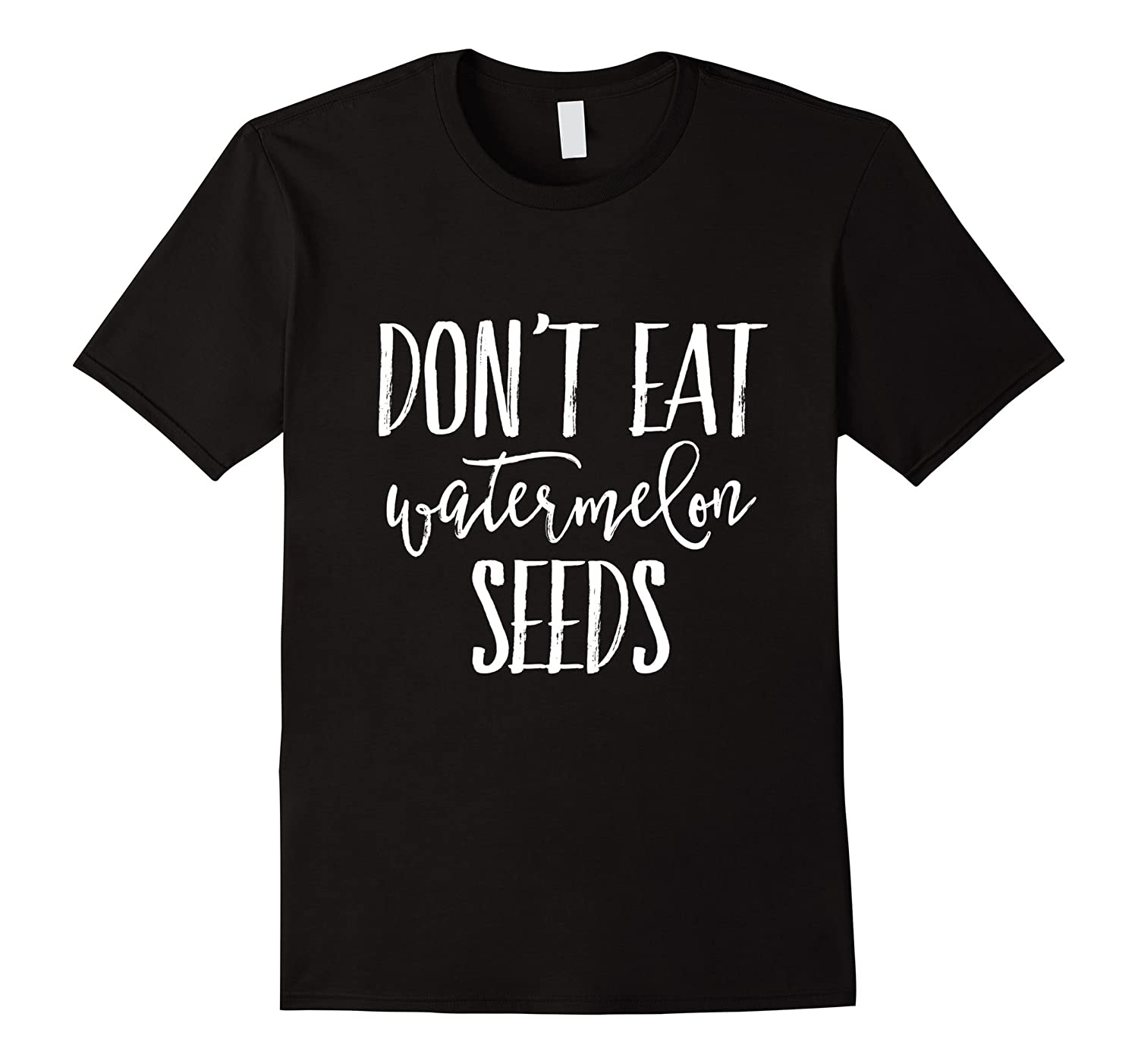 Dont Eat Watermelon Seeds - Funny Pregnancy T-Shirt-TD