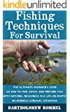 Fishing Techniques For Survival: The Ultimate Beginner's Guide On How to Find, Catch, and Prepare Fish With Natural Resources In A Life-or-Death Wilderness Survival Situation