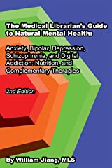The Medical Librarian's Guide to Natural Mental Health: Anxiety, Bipolar, Depression, Schizophrenia, and Digital Addiction:  Nutrition, and Complementary Therapies (The Medical LIbrarian's Series) Kindle Edition