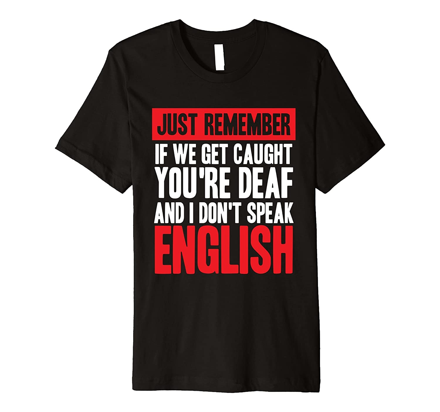 d873de3c Amazon.com: If We Get Caught You're Deaf I Don't Speak English - Sibling:  Clothing
