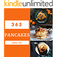 Pancakes 365: Enjoy 365 Days With Amazing Pancake Recipes In Your Own Pancake Cookbook! (Pancake Pie Book, Pancake French Toast Book, Pancakes For Breakfast ... Book, Pancake And Waffle Cookbook) [Book 1]