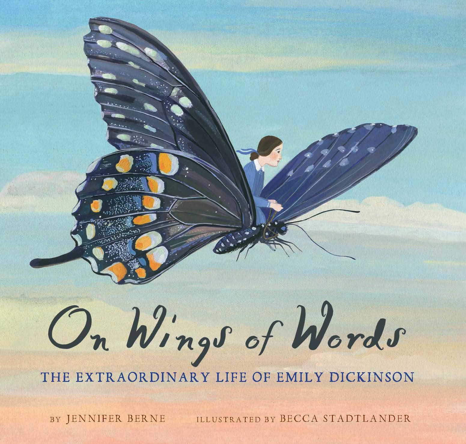 On Wings of Words: The Extraordinary Life of Emily Dickinson (Emily  Dickinson for Kids, Biography of Female Poet for Kids): Berne, Jennifer,  Stadtlander, Becca: 9781452142975: Amazon.com: Books