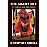 The Silent Cry: Mysticism and Resistance