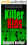 Killer Kids Volume 3: 22 Shocking True Crime Cases of Kids Who Kill