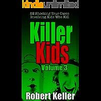 Killer Kids Volume 3: 22 Shocking True Crime Cases of Kids Who Kill