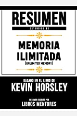 Resumen Extendido De Memoria Ilimitada (Unlimited Memory) – Basado En El Libro De Kevin Horsley (Spanish Edition) Kindle Edition