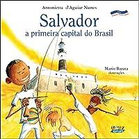 Salvador: a primeira capital do Brasil