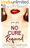 No Cure Required (New City Series Book 5)