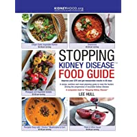 Stopping Kidney Disease Food Guide: A recipe, nutrition and meal planning guide to treat the factors driving the progression of incurable kidney disease (Stopping Kidney Disease(tm))