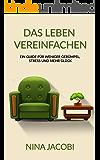 Das Leben vereinfachen: Ein Guide für weniger Gerümpel, Stress und mehr Glück (Minimalismus,Haushalt, Vereinfachen, Entrümpeln, Ordnung, Stressbewältigung)