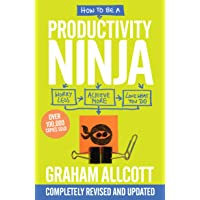 How to be a Productivity Ninja 2019 UPDATED EDITION: Worry Less, Achieve More and Love What You Do