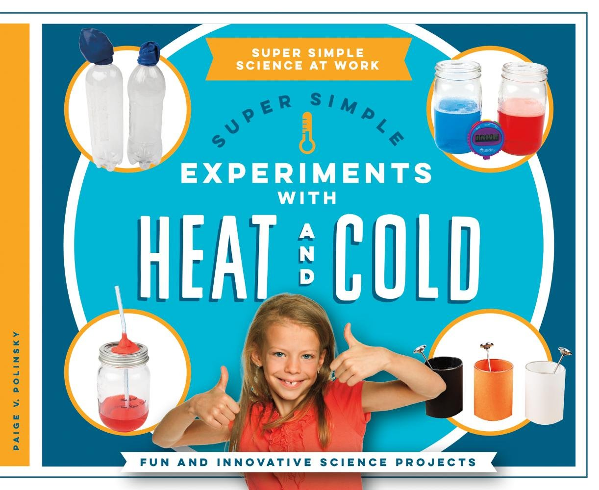 Read Online Super Simple Experiments with Heat and Cold: Fun and Innovative Science Projects (Super Simple Science at Work) ebook