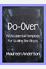 Do-Over: An Accidental Template for Scaling the Abyss Kindle Edition