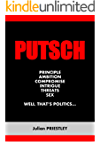 PUTSCH: PRINCIPLE, AMBITION, COMPROMISE, INTRIGUE, THREATS, SEX...  WELL, THAT'S POLITICS...