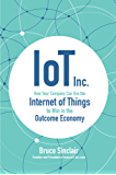 IoT Inc.: How Your Company Can Use the Internet of Things to Win in the Outcome Economy: How Your Company Can Use the Internet of Things to Win in the Outcome Economy (Business Books)