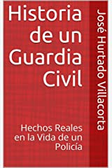 Historia de un Guardia Civil: Hechos Reales en la Vida de un Policía (Spanish Edition) Kindle Edition