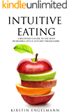 INTUITIVE EATING: A Beginner's Guide To The Most Incredible Joyus Anti-diet Programme