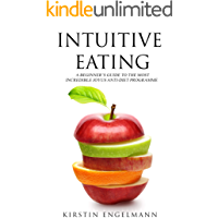 INTUITIVE EATING: A Beginner's Guide To The Most Incredible Joyus Anti-diet Programme (English Edition)