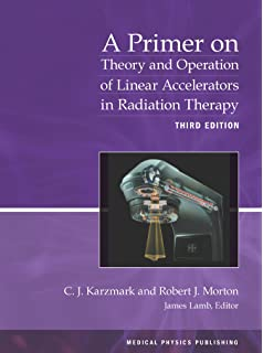 Linear accelerators for radiation therapy series in medical physics a primer on theory and operation of linear accelerators in radiation therapy 3rd edition fandeluxe Images