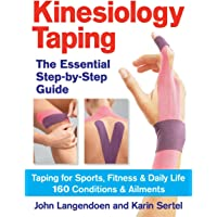 Kinesiology Taping: The Essential Step-by-Step Guide: Taping for Sports, Fitness & Daily Life: 160 Conditions and…
