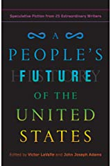 A People's Future of the United States: Speculative Fiction from 25 Extraordinary Writers Kindle Edition