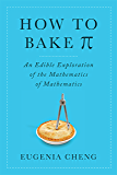 How to Bake Pi: An Edible Exploration of the Mathematics of Mathematics (English Edition)