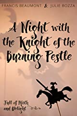 A Night with the Knight of the Burning Pestle: Full of Mirth and Delight Kindle Edition
