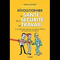 Révolutionner la santé et la sécurité au travail.: La nouvelle approche pour une gestion collective des risques dans l'entreprise. (French Edition)