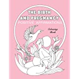 BIRTH AND PREGNANCY POSITIVE AFFIRMATIONS colouring book: colouring book