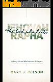 Jehovah-Rapha: The God Who Heals: 72 Story-Based Meditations and Prayers