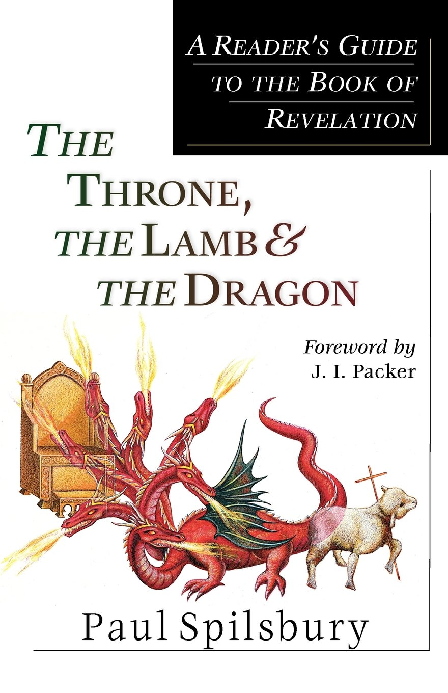 The Throne, the Lamb & the Dragon: A Reader's Guide to the Book of Revelation pdf