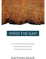 Mind the Gap: How the Jewish Writings Between the Old and New Testament Help Us Understand Jesus