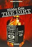 The dirt. Mötley Crüe. Confessioni della band più oltraggiosa del rock. Ediz. integrale