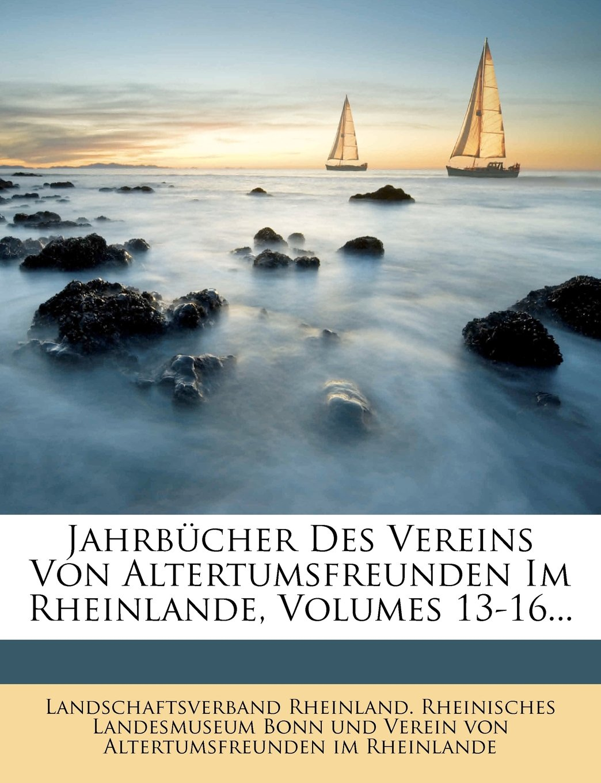 Jahrbücher Des Vereins Von Altertumsfreunden Im Rheinlande, Volumes 13-16... pdf