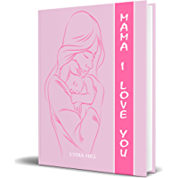 MAMA I LOVE YOU: Happy Mommy day notebook,hand drawn mother with baby,cute gift for Mama,(6 x9) 160 pages ,Soft cover – Februray 14, 2020 (English Edition)