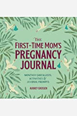 The First-Time Mom's Pregnancy Journal: Monthly Checklists, Activities, & Journal Prompts Paperback