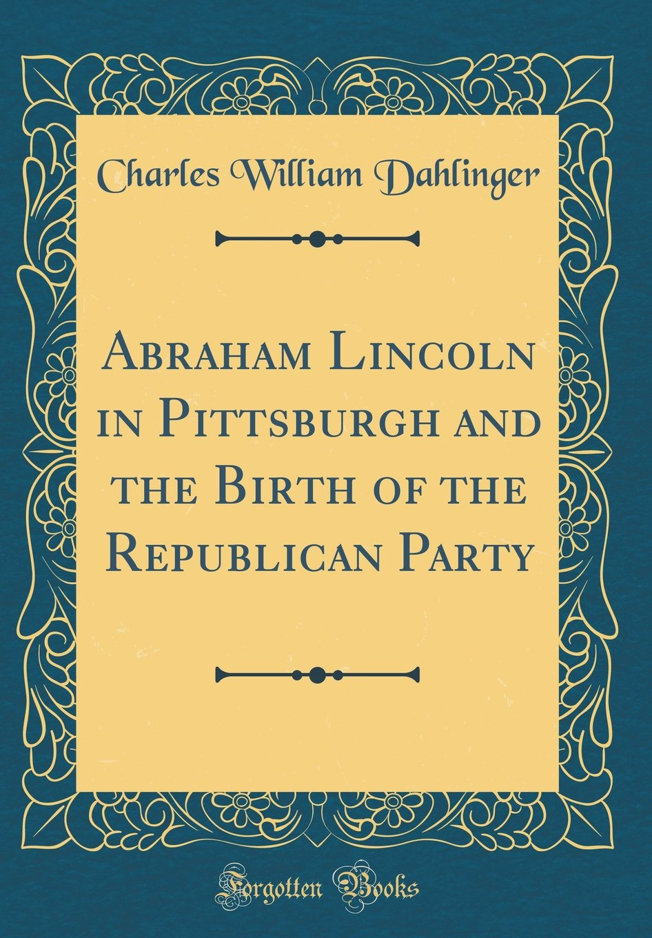Download Abraham Lincoln in Pittsburgh and the Birth of the Republican Party (Classic Reprint) ebook