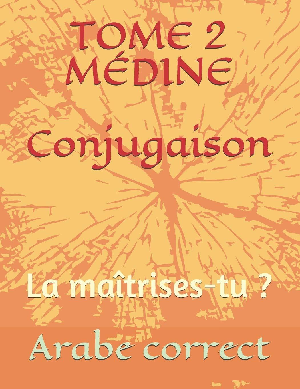 Tome 2 Medine Conjugaison La Maitrises Tu Conjugaison Des Tomes De Medine French Edition Arabe Correct 9798662974869 Amazon Com Books