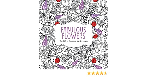 Fabulous flowers the gift of colouring for grown ups various fabulous flowers the gift of colouring for grown ups various authors 9781782433422 amazon books negle Images