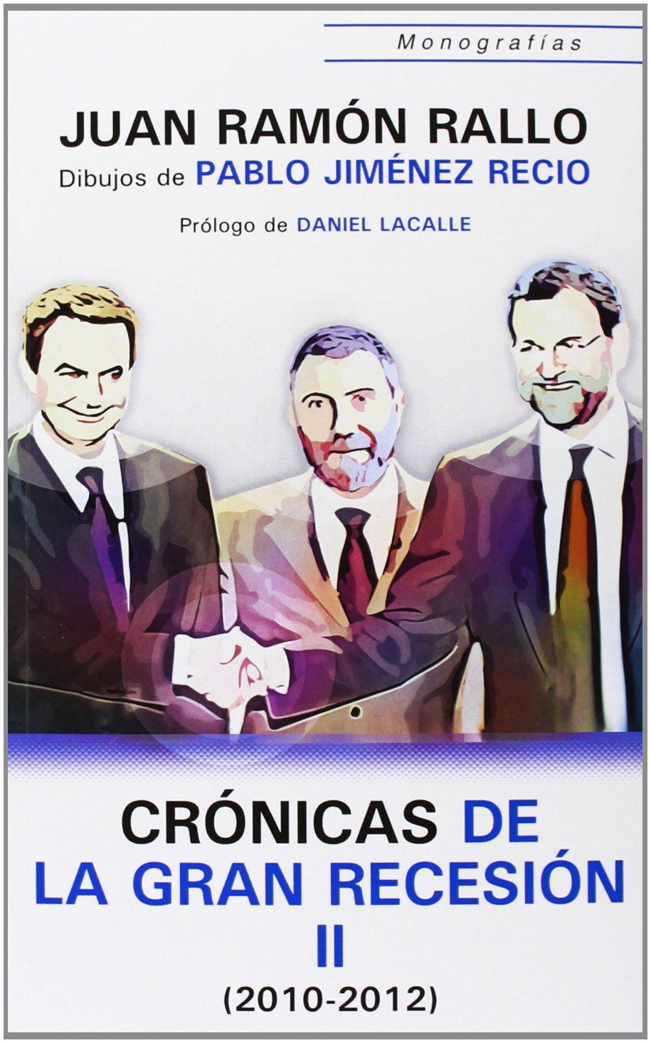Crónicas de la Gran Recesión 2010-2011 Monografías: Amazon.es: Rallo Julián, Juan Ramón, Jiménez Recio, Pablo, Lacalle Fernández, Daniel: Libros