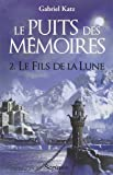 Puits des Memoires - Tome 2. le Fils de la Lune (le) - Prix des Imaginales 2013