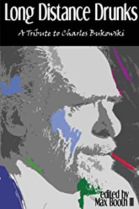 Long Distance Drunks: A Tribute to Charles Bukowski